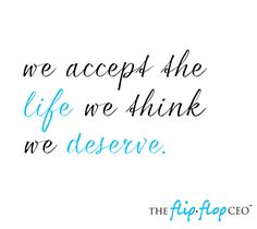 we accept the life we think we deserve