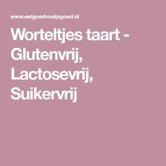 Worteltjes taart - Glutenvrij, Lactosevrij, Suikervrij