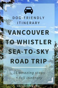 Sea to Sky Highway Road Trip: Your Dog-Friendly Sea to Sky Road Trip Itinerary –Discover 16 dog-friendly things to do on your Sea to Sky Highway road trip from Vancouver to Whistler, plus tips, itineraries, picnic and hiking spots.