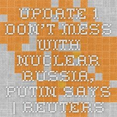 UPDATE 1-Don't mess with nuclear Russia, Putin says | Reuters
