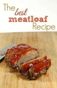 The Best Meatloaf Recipe with a glaze that is to-die-for!