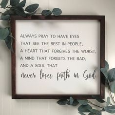 Always pray to have eyes that see the best in people, religion sign, bible verse sign, faith sign, f - Home Accents living room Sign Quotes, Faith Quotes, Bible Quotes, Framed Quotes, Bible Verse Signs, Verses, Scriptures, Losing Faith, Wise Words