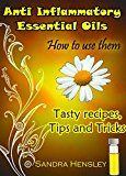 Free Kindle Book -   Anti inflammatory essential oils: How to use them. (Tasty recipes, Tips and Tricks)