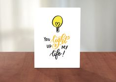 A personal favorite from my Etsy shop https://www.etsy.com/listing/476111666/you-light-up-my-life-cute-funny-pun-hand