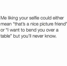 Chances are it's the latter. Funny Memes, Hilarious, Jokes, I Like You, Selfie Stick, A Table, Cool Pictures, Humor, Feelings