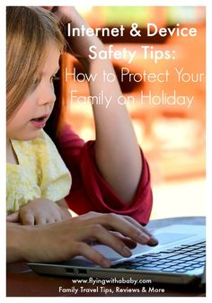 Internet & Device Safety Tips: How to Protect Your Family When Abroad Cyber Safety, Safety Tips, Kids Safety, How To Protect Yourself, Best Places To Travel, Travel Alone, Holiday Travel, Parenting Hacks, How To Stay Healthy