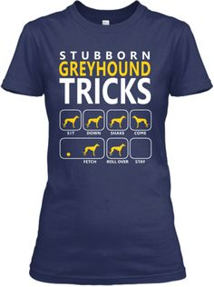 Greyhound Tricks *Stubborn Edition*   Teespring . Love it!!!