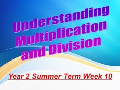 Year 2 Summer Term Week 10 - Understanding Multiplication and Division. Mental Calculation, Repeated Addition, Powerpoint Lesson, Multiplication And Division, Learning Objectives, Life Problems, Year 2, Primary School, Teaching Resources