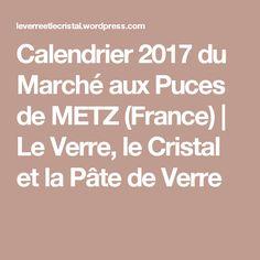 Calendrier 2017 du Marché aux Puces de METZ (France)   Le Verre, le Cristal et la Pâte de Verre