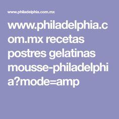 www.philadelphia.com.mx recetas postres gelatinas mousse-philadelphia?mode=amp