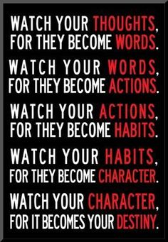 Be Careful of Your Thoughts: They Control Your Destiny. Watch your thoughts, they become words; watch your words, they become actions; watch your actions, they become habits; watch your… Now Quotes, Life Quotes Love, True Quotes, Great Quotes, Quotes To Live By, Sport Quotes, Fact Quotes, Unique Quotes, Treat Her Right Quotes