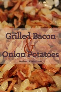 For the Love of Cheese and Bacon! Grilled Bacon and Onion Potatoes Delicious yumminess all cooked on the grill in a foil packet!  No mess, little fuss, delicious reward! Pin this and stay tuned for the entire series Cheese and Bacon on the Grill. www.thatcaroljones.com