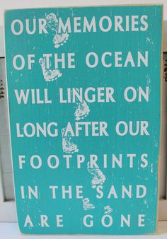Our memories of the ocean will linger on long after our footprints in the sand are gone - Wood Sign