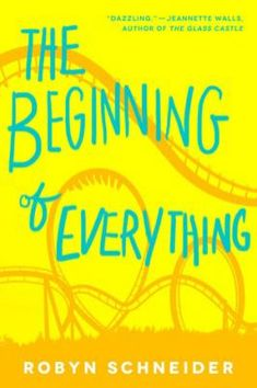 "The Beginning of Everything by Robyn Schneider: ""Star athelete and prom king Ezra Faulkner's life is irreparably transformed by a tragic accident and the arrival of eccentric new girl Cassidy Thorpe""--Provided by publisher."