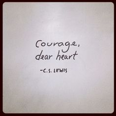 #courage #quote #cslewis #heart