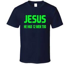 Jesus He Had 12 Men Too Twelves Seattle Seahawks T Shirt