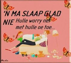 'n Ma slaap glad nie hulle worry net met hulle oë toe Cool Words, Wise Words, Christian Greetings, Afrikaanse Quotes, Goeie Nag, Father's Day, Special Words, Love My Boys, Funny Cards