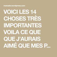 VOICI LES 14 CHOSES TRÈS IMPORTANTES VOILA CE QUE QUE J'AURAIS AIMÉ QUE MES PARENTS ME DISENT … 1. N'aie pas peur de faire des erreurs – La plus grande erreur est de ne rie…