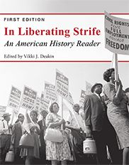 """""""In Liberating Strife: An American History Reader"""" (First Edition) Edited by Vikki J. Deakin  Developed for survey courses in U.S. history, this reader features scholarly yet accessible articles and book chapters on a variety of topics. Organized into three primary units that discuss political, economic, and social and cultural history and institutions, this inclusive text features diverse authors and voices and encourages lively discussion and historical analysis."""