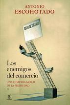 Los enemigos del comercio : historia de las ideas sobre la propiedad privada / Antonio Escohotado. Vol. 2 (2013)