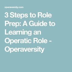 3 Steps to Role Prep: A Guide to Learning an Operatic Role - Operaversity