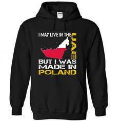I May Live in the United Arab Emirates But I Was Made in Poland T-Shirts, Hoodies (39.99$ ==► Order Shirts Now!)