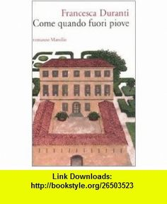 Come quando fuori piove (9788831790819) Francesca Duranti , ISBN-10: 8831790811  , ISBN-13: 978-8831790819 ,  , tutorials , pdf , ebook , torrent , downloads , rapidshare , filesonic , hotfile , megaupload , fileserve