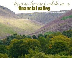 Lessons I learned while in a Financial Valley. I cherish that season of my life because it was then that I learned what I truly need to be satisfied, which is a lesson that could only have been grasped while in the valley.