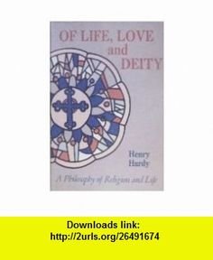 Of Life, Love and Deity A Philosophy of Religion and Life (9780682472364) Henry Hardy , ISBN-10: 0682472360  , ISBN-13: 978-0682472364 ,  , tutorials , pdf , ebook , torrent , downloads , rapidshare , filesonic , hotfile , megaupload , fileserve