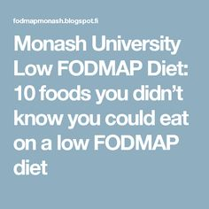 Monash University Low FODMAP Diet: 10 foods you didn't know you could eat on a low FODMAP diet