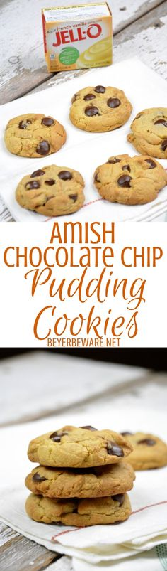The best chocolate chip cookies you will have are these Amish Chocolate Chip Pudding Cookies You will never use another cookie recipe again after making these cookies.