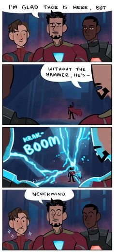 "Four panel comic. Tony Stark says ""I'm glad Thor is here, but without his hammer he's..."" As he, Rhodey and Peter Parker watch, Thor summons a huge lightning bolt. Tony says 'nevermind.'"