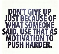 Dont give up and push harder..modivation quote