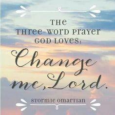 The prayer God loves: change me