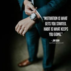 """""""Motivation is what gets you started. Habit is what keeps you going."""" #Success #quotes #jimrohn #habits"""