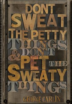 don't sweat the petty things... and don't pet the sweaty things
