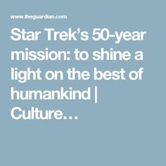 Star Trek's 50-year mission: to shine a light on the best of humankind | Culture…
