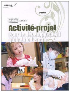 Activité-projet: Pour le développement global de l'enfant. 2e éd. (2011). by Daniele Pelletier.