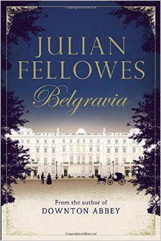 Julian Fellowes's Belgravia: Julian Fellowes: 9781455541164: Amazon.com: Books