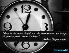 """""""Accade durante i viaggi: un solo mese sembra più lungo di quattro mesi trascorsi a casa."""" Arthur Shopenhauer  #Shopenhauer #filosofia #ituoiluoghi #quote #itineranda #citazioni #viaggio #travel"""