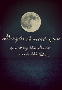 i need him like the sea needs the moon quotes moon Beautiful Moon, Beautiful Words, Life Quotes Love, Quotes To Live By, Full Moon Quotes, Goodnight Moon Quotes, Moon Lovers Quotes, Sad Sayings, You Are My Moon