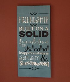 Friend - Friend wooden sign - Friendship - Alchol - Funny sayings - Wood signs - Hand painted - Home and living- Home decore