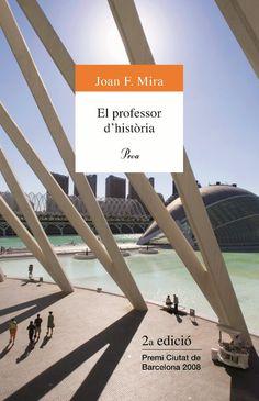 El professor d'història, de Joan Francesc Mira. Llibre d?alta solidesa per a amants de la bona literatura