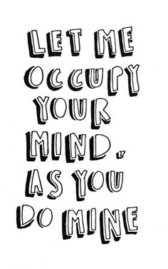 """""""let me occupy your mind, as you do mine."""""""