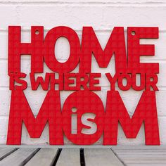 Home is Where your Mom is............