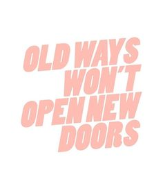 Don't be set in your old ways.
