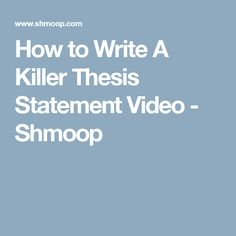 How to Write A Killer Thesis Statement Video - Shmoop