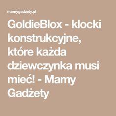 GoldieBlox - klocki konstrukcyjne, które każda dziewczynka musi mieć! - Mamy Gadżety