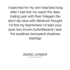 "Ingrid Jonker - ""I searched for my own heartand long after I had lost my wayin the days trailing past. South African Poems, Losing Me, Poetry, Lost, Inspirational Quotes, Thoughts, Feelings, Sayings, Day"