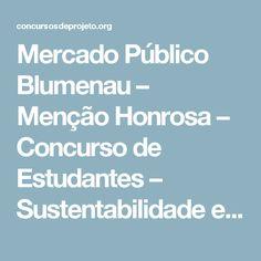 Mercado Público Blumenau – Menção Honrosa – Concurso de Estudantes – Sustentabilidade em Edificações Públicas – concursosdeprojeto.org